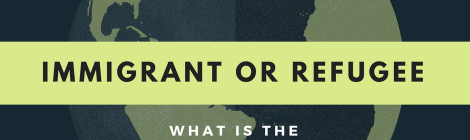 Infographic: Immigrant or Refugee